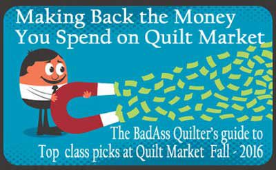 Making Back the Money you Spend Going to Quilt Market- BadAss Quilter in Business