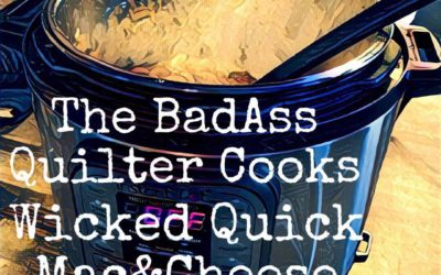 The BadAss Quilter Cooks – Wicked Fast Mac & Cheese